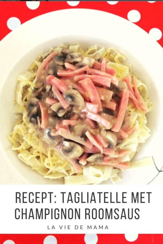 Recept food tagliatelle met champignon roomsaus recepten lifestyle mommy mama mamablog mamablogger blog blogger laviedemama.nl